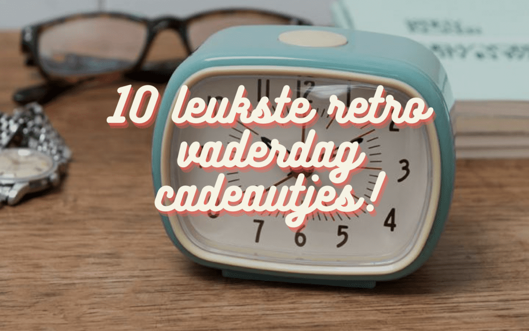 10 leukste retro vaderdag cadeautjes